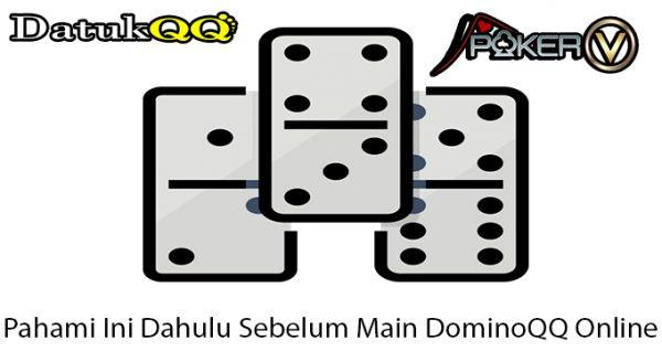 Pahami Ini Dahulu Sebelum Main DominoQQ Online