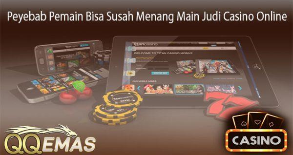 Peyebab Pemain Bisa Susah Menang Main Judi Casino Online