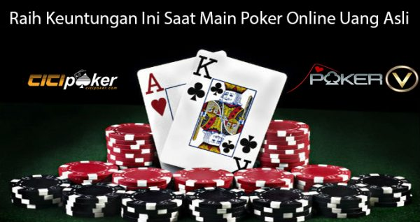 Raih Keuntungan Ini Saat Main Poker Online Uang Asli