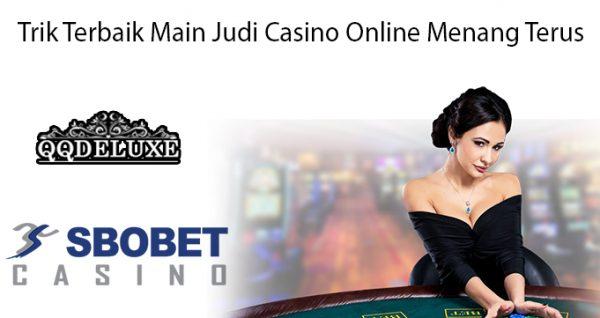 Trik Terbaik Main Judi Casino Online Menang Terus