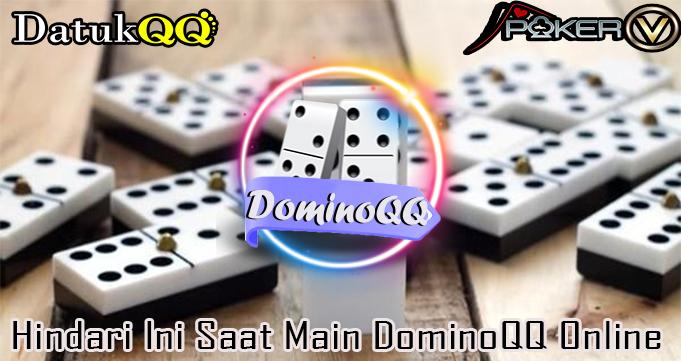 Hindari Ini Saat Main DominoQQ Online